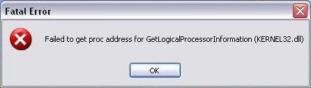 Fatal error: Failed to get proc address for GetLogicalProcessorInformation (KERNEL32.dll)
